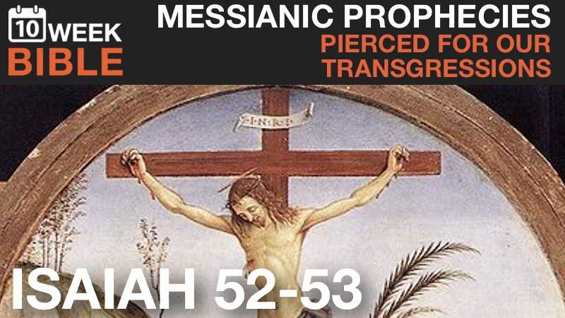 VIDEO | Messianic Prophecies – Pierced for Our Transgressions from Isaiah 52